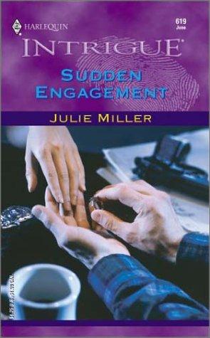 Sudden Engagement (The Taylor Clan) (Harlequin Intrigue, No 619), JULIE MILLER