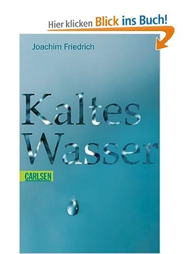 http://www.amazon.de/Kaltes-Wasser-Joachim-Friedrich/dp/3551358443/ref=sr_1_1?ie=UTF8&qid=1388138792&sr=8-1&keywords=Kaltes+Wasser#reader_3551358443