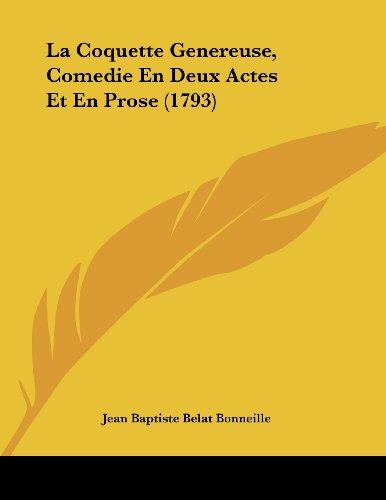 La Coquette Genereuse, Comedie En Deux Actes Et En Prose (1793)