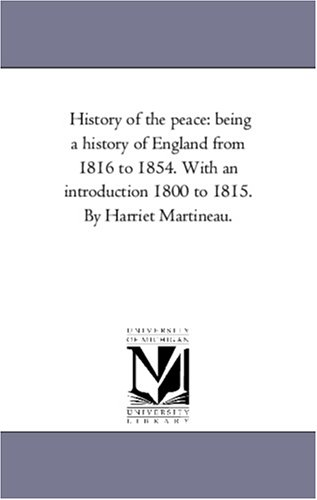 History of the Peace: Being A History of England From 1816 to 1854. With An introduction 1800 to 1815. by Harriet Martineau.Vol. 2