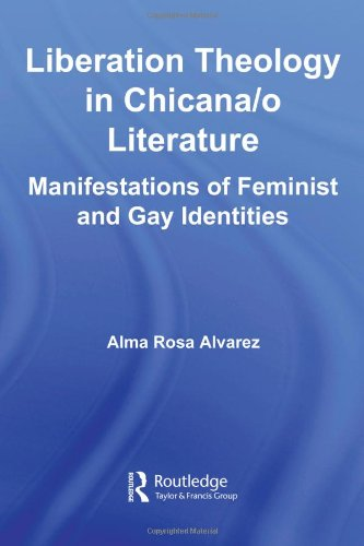 Liberation Theology in Chicana/o Literature: Manifestations of Feminist and Gay Identities (Latino Communities: Emerging