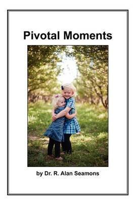 pivotal-moments-by-author-r-alan-seamons-published-on-november-2011