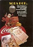 Soda Pop: The History, Advertising, Art, and Memorabilia of Soft Drinks in America