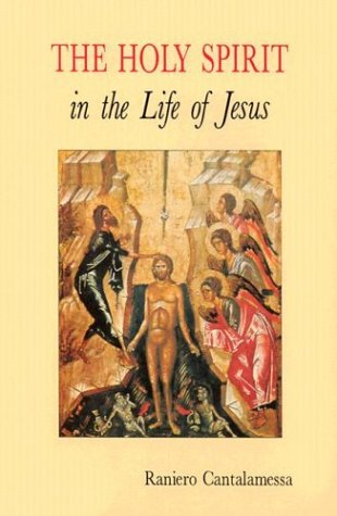 Holy Spirit in the Life of Jesus : The Mystery of Christ's Baptism, RANIERO CANTALAMESSA, ALAN NEAME