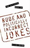 The Ultimate Book of Rude and Politically Incorrect Jokes (1861054491) by Pease, Allan