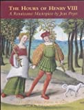 img - for The Hours of Henry VIII: A Renaissance Masterpiece by Jean Poyet by Wieck, Roger S., Voelkle, William M., Hearne, Michelle (2001) Paperback book / textbook / text book