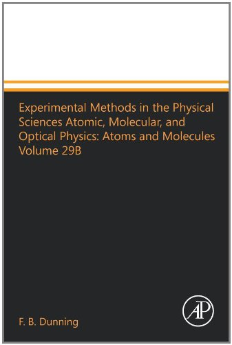 Experimental Methods In The Physical Sciences Atomic, Molecular, And Optical Physics: Atoms And Molecules Volume 29B