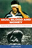 Ian Malin Mud, Blood and Money: English Rugby Union Goes Professional