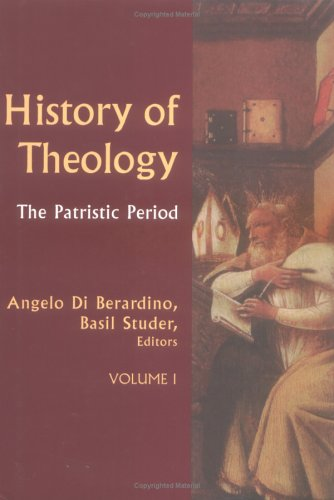 History of Theology : The Patristic Period, ANGELO DI BERARDINO, BASIL STUDER, MATTHEW J. OCONNELL