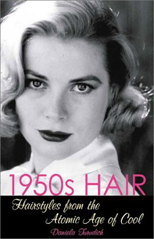 1950s Hair: Hairstyles from the Atomic Age of Cool (Vintage Living series)
