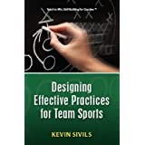 Designing Effective Practices for Team Sports (Teach to Win: Skill Building for Coaches) ~ Kevin Sivils