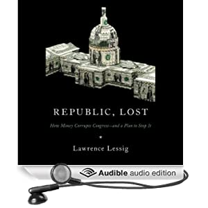 Republic, Lost: How Money Corrupts Congress - and a Plan to Stop It