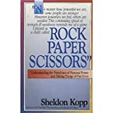 Rock, Paper, Scissors: Understanding the Paradoxes of Personal Power and Taking Charge of Our Lives (0896381935) by Kopp, Sheldon