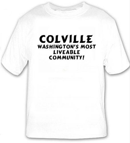 Colville: Washington's Most Liveable Community! T-shirt