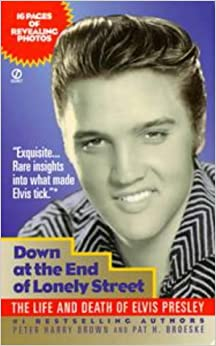 Down at the End of Lonely Street: The Life and Death of Elvis Presley