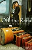 Off the Rails: Memoirs of a Train Addict (034051597X) by Teran, Lisa St. Aubin De