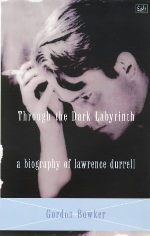 Through the Dark Labyrinth: Biography of Lawrence Durrell
