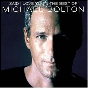 Michael Bolton - Said I Love You - Zortam Music