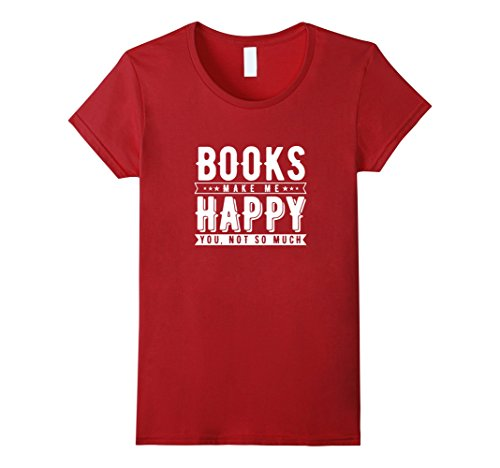 Books Make Me Happy You Not So Much T-Shirt