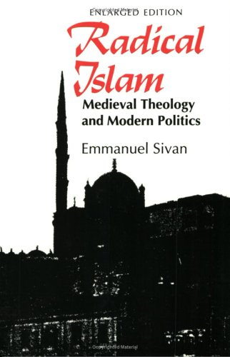 Radical Islam: Medieval Theology and Modern Politics, Enlarged Edition, EMMANUEL SIVAN