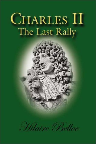 Charles II: The Last Rally, HILAIRE BELLOC