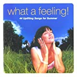 Various Artists What a Feeling: 44 Uplifting Songs for Summer