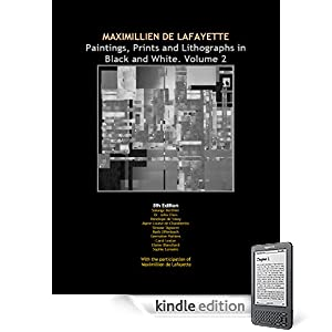 Maximillien de Lafayette: Paintings, Prints and Lithographs in Black and White. Volume 2. 5th Edition. (Maximillien de Lafayettes Paintings in Black and White. )
