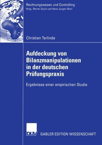 Aufdeckung von Bilanzmanipulationen in der deutschen Prüfungspraxis: Ergebnisse einer empirischen Studie (Rechnungswesen und Controlling) (German Edition)