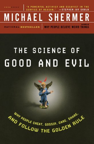 The Science of Good and Evil: Why People Cheat, Gossip, Care, Share, and Follow the Golden Rule: Michael Shermer: 9780805077698: Amazon.com: Books