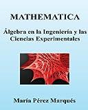 img - for MATHEMATICA. Algebra en la Ingenieria y las Ciencias Experimentales (Spanish Edition) book / textbook / text book