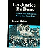 img - for Let Justice Be Done: Crime and Politics in Early San Francisco (Nevada Studies in History & Political Science) book / textbook / text book