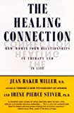 img - for By Jean Baker Miller - The Healing Connection: How Women Form Relationships in Therapy and in Life (1st Edition) (8.2.1998) book / textbook / text book