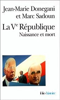 La Ve R�publique : Naissance et mort par Jean-Marie Donegani
