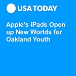 Apple's iPads Open up New Worlds for Oakland Youth | Jessica Guynn