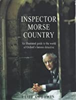 Inspector Morse Country: An Illustrated Guide to the World of Oxford's Famous Detective