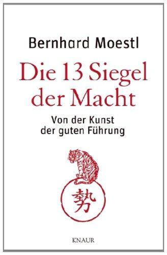Moestl Bernhard, Die 13 Siegel der Macht. Von der Kunst der guten Führung.
