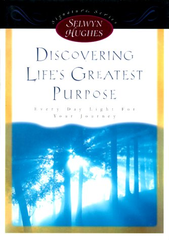DISCOVERING LIFE'S GREATEST PURPOSE (Selwyn Hughes Signature Series)