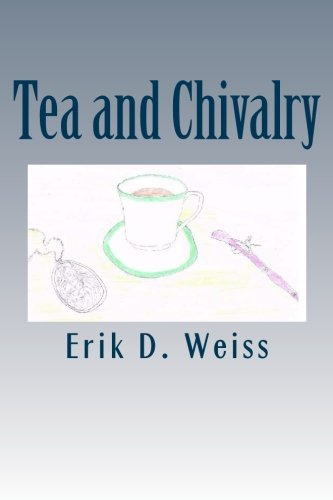 Book: Tea and Chivalry by Erik D Weiss
