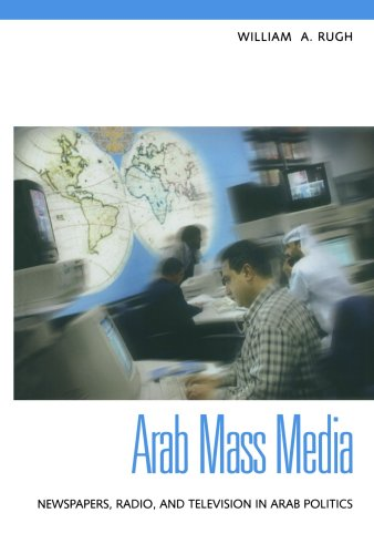 Arab Mass Media: Newspapers, Radio, and Television in...