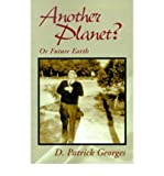 img - for [ Another Planet?: Or Future Earth [ ANOTHER PLANET?: OR FUTURE EARTH ] By Georges, D Patrick ( Author )Nov-01-2000 Hardcover book / textbook / text book