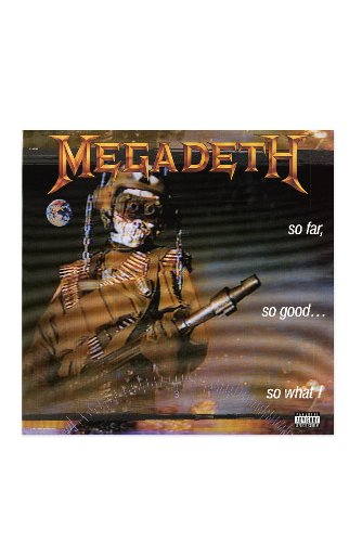 So Far, So Good... So What! by Megadeth