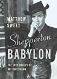 Shepperton Babylon: The Lost Worlds of British Cinema (0571212972) by Sweet, Matthew