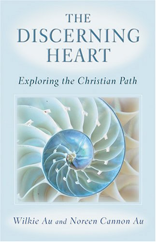 The Discerning Heart: Exploring the Christian Path, Wilkie Au, Noreen Cannon Au
