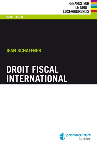 Droit fiscal international (Regards sur le droit luxembourgeois)