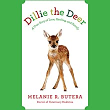 Dillie the Deer: A True Story of Love, Healing, and Family Audiobook by Melanie Butera Narrated by Janice Kirkel