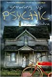 img - for Growing Up Psychic: From Skeptic to Believer by Michael Bodine, Echo Bodine (Foreword by), Lewis Black (Foreword by) book / textbook / text book