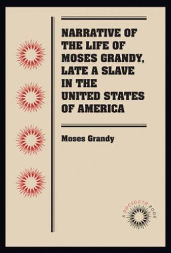 Narrative of the Life of Moses Grandy, Ende ein Sklave in den Vereinigten Staaten von Amerika (Docsouth Books)
