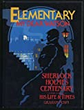 Elementary My Dear Watson: Life and Times of Sherlock Holmes (070636497X) by Nown, Graham