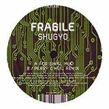 Fragile / Shugyo