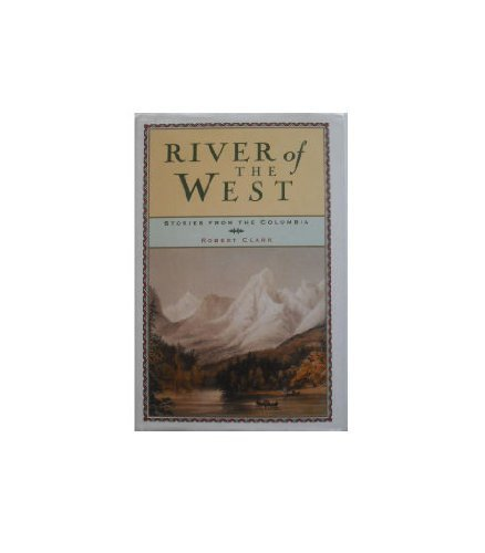 River of the West: Stories from the Columbia, Clark, Robert